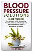 Blood Pressure Solutions: Blood Pressure: The Ultimate Guide to Lowering Your Blood Pressure Naturally with Natural Remedies without medication in 90 days. ... Natural Remedies, Healthy Eating, Diet)