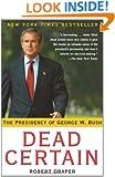 Dead Certain: The Presidency of George W. Bush