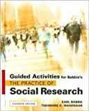 Guided Activities for Babbie's The Practice of Social Research, 11th (0495093327) by Earl R. Babbie