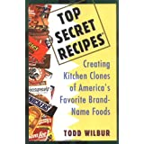 Top Secret Recipes: Creating Kitchen Clones of America's Favorite Brand-Name Foods (Penguin Viking Plume General Books) ~ Todd Wilbur