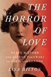 img - for The Horror of Love: Nancy Mitford and Gaston Palewski in Paris and London book / textbook / text book