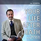The Joseph Communications: Your Life After Death Hörbuch von Michael G. Reccia Gesprochen von: Michael G. Reccia