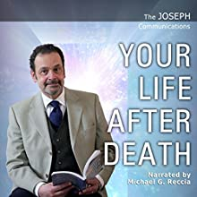 The Joseph Communications: Your Life After Death Audiobook by Michael G. Reccia Narrated by Michael G. Reccia