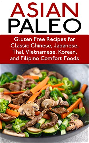 Asian Paleo: Over 100 Asian Paleo Recipes (Gluten Free Recipes for Classic Chinese, Japanese, Thai, Vietnamese, Korean, and Filipino Comfort Foods (Paleo, ... Diet, Paleo Cookbook, Paleo SLow cooker) by Alex Rues