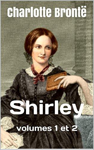 Charlotte Brontë - Shirley: volumes 1 et 2 (French Edition)
