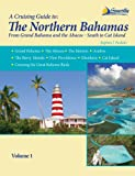 The Northern Bahamas Cruising Guide: From Grand Bahama and the Abacos South to Cat Island
