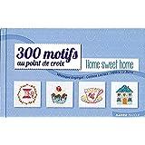 300 Motifs au point de croix Home Sweet Home