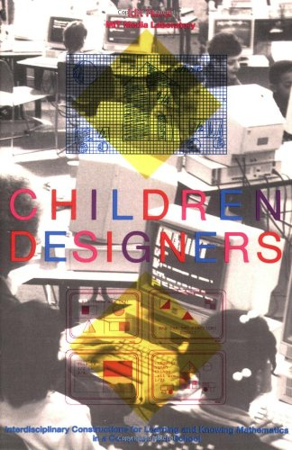 Children Designers: Interdisciplinary Constructions For Learning And Knowing Mathematics In A Computer-Rich School (Cognition And Computing Series)