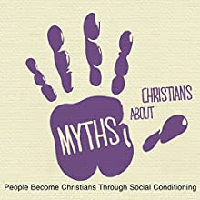 5 Myths: People Become Christians through Social Conditioning  by Rick McDaniel Narrated by Rick McDaniel
