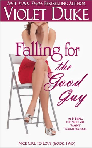 Falling for the Good Guy (Nice Girl to Love, Book #2) by Violet Duke