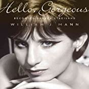 Hello, Gorgeous: Becoming Barbra Streisand | [William J. Mann]