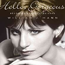 Hello, Gorgeous: Becoming Barbra Streisand (       UNABRIDGED) by William J. Mann Narrated by Elizabeth Morton