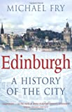 Michael Fry Edinburgh: A History of the City