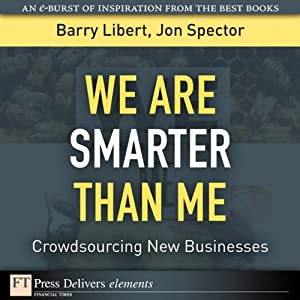 We Are Smarter Than Me: Crowdsourcing New Businesses | [Barry Libert, Jon Spector]