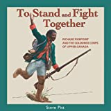 img - for To Stand and Fight Together: Richard Pierpoint and the Coloured Corps of Upper Canada (Canadians at War) book / textbook / text book