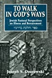 img - for To Walk in God's Ways: Jewish Pastoral Perspectives on Illness and Bereavement book / textbook / text book