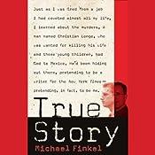 True Story: Murder, Memoir, Mea Culpa | [Michael Finkel]