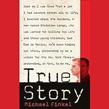 True Story: Murder, Memoir, Mea Culpa (       ABRIDGED) by Michael Finkel Narrated by Michael Finkel