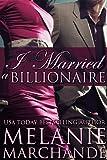 I Married a Billionaire (Con... - Melanie Marchande