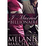 I Married a Billionaire (Contemporary Romance) ~ Melanie Marchande