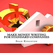 Make Money Writing for Standard Companies: How You Can Make $100 Daily Audiobook by Sean Kingston Narrated by Brandon Banks