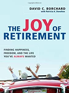 The Joy of Retirement: Finding Happiness, Freedom, and the Life You've Always Wanted from AMACOM