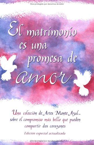El Matrimonio es una promesa de amor: Una Coleccion De Artes Monte Azul Sobre El Compromiso Mas Bello Que Pueden Compartir Dos Corazones (Spanish)