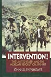 Intervention!: The United States and the Mexican Revolution 1913-1917