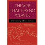 The Web That Has No Weaver : Understanding Chinese Medicine ~ Ted J. Kaptchuk