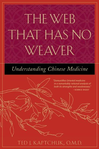 The Web That Has No Weaver : Understanding Chinese Medicine, Kaptchuk, Ted J.