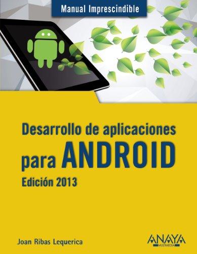 Desarrollo de aplicaciones para Android. Edición 2013 (Manuales Imprescindibles)