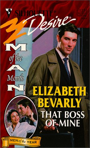 That Boss Of Mine (Man Of The Month/Man Of Month Anniv 125th Book) (Silhouette Desire, 1231), BEVARLY