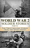 World War 2 Soldier Stories Part IV: The True Chilling Stories of the Soviet Front (World War 2, World War II, WW2, WWII, Soldier Stories, Soviet Army, ... Monuments Men, A Higher Call Book 1)