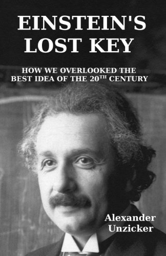 Einstein's Lost Key: How We Overlooked the Best Idea of the 20th Century PDF