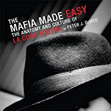 The Mafia Made Easy: The Anatomy and Culture of the Cosa Nostra (       UNABRIDGED) by Peter J. DeVico Narrated by Mike Chrisman