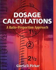Dosage Calculations: A Ratio- Proportion Approach  by RN, EdD, Gloria D. Pickar