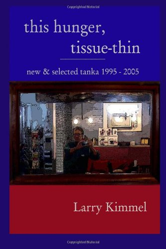 this hunger, tissue-thin: new & selected tanka 1995 - 2005