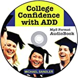 College Confidence with ADD Audiobook: The Ultimate Guide for All Ages. Embrace the Gift of a Hypercreative Mind. Avoid Pills like Adderall / Ritalin & Learn How to Bring Out Amazing Strengths of Students & Adults w/Attention Deficit Disorder 12+Hrs!Adults w/Attention Deficit Disorder 12+Hrs!