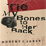 Tie My Bones to Her Back: A Novel | Robert F. Jones