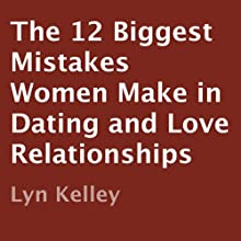 The 12 Biggest Mistakes Women Make in Dating and Love Relationships (       UNABRIDGED) by Lyn Kelley Narrated by Lyn Kelley