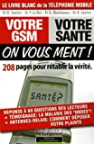 Votre GSM, votre sant : On vous ment ! : 208 Pages pour rtablir la vrit