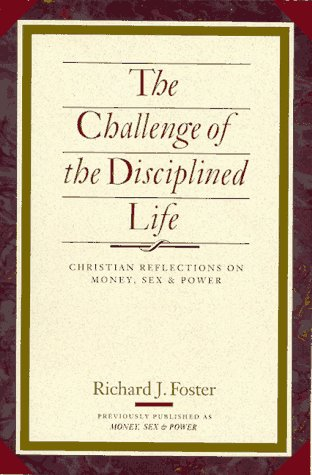 The Challenge of the Disciplined Life: Christian Reflections on Money, Sex, and Power, RICHARD J. FOSTER