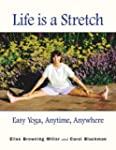 Life is a Stretch: Easy Yoga, Anytime...