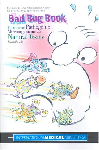 Bad Bug Book: Foodborne Pathogenic Microorganisms and Natural Toxins