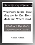 Woodwork Joints - How they are Set Out, How Made and Where Used.
