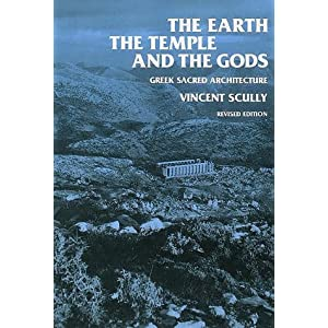 The Earth, the Temple, and the Gods: Greek Sacred Architecture, Revised Edition