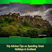 TripAdvisor - Tips on Spending Great Holidays in Scotland: According to a Renowned Travel Advisor and Enthusiast of Scotland Audiobook by Xavier Zimms Narrated by Jackson Whitt