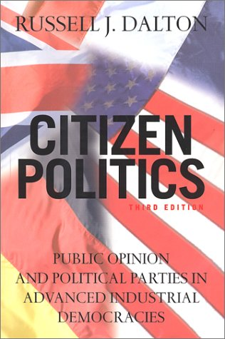 Citizen Politics: Public Opinion and Political Parties in Advanced Industrial Democracies, RUSSELL J. DALTON