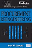 Procurement Reengineering (Purchasing Excellence Series)