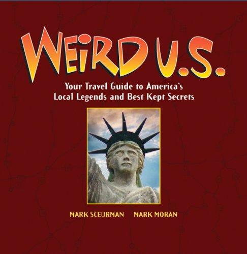 Weird U.S.: Your Travel Guide to America's Local Legends and Best Kept Secrets (Weird), MARK MORAN, MARK SCEURMAN